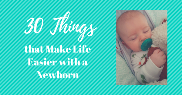 30 Things that Make Life Easier with a Newborn