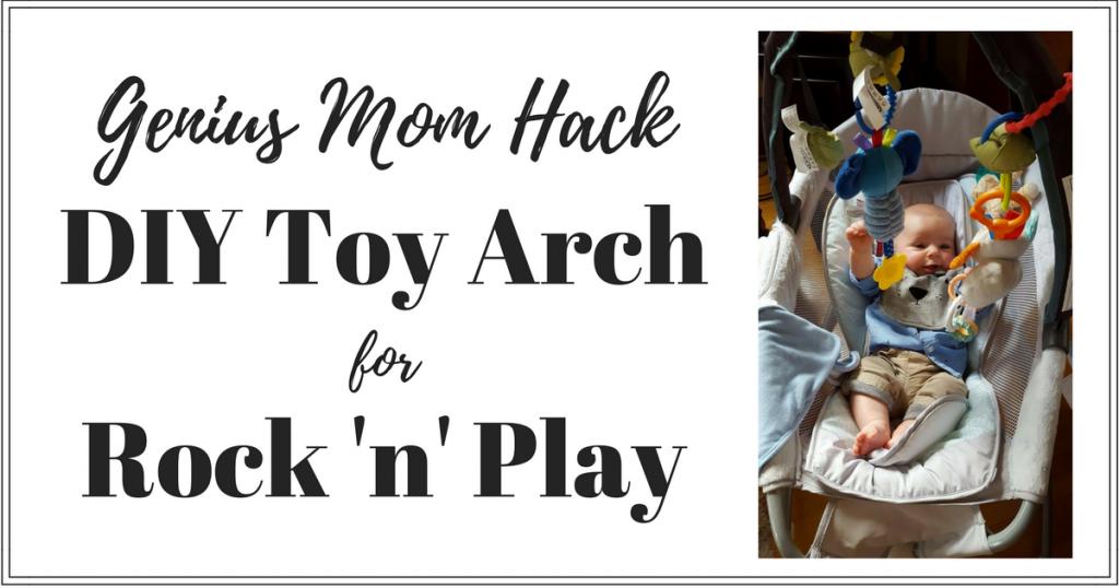 Genius Mom Hack: DIY Baby Toy Arch for Rock 'n' Play