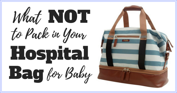 What Not To Pack In Your Baby Hospital Bag For Labor And