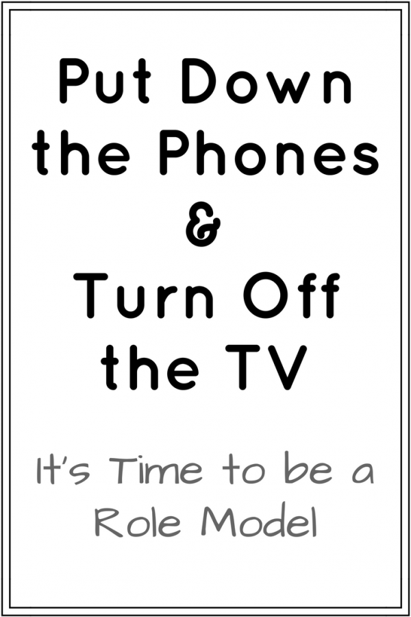 Put Down the Phones and Turn Off the TV. It's Time to be a Role Model.