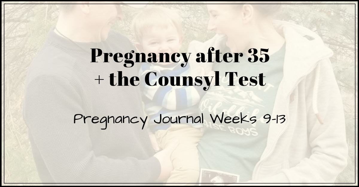 Pregnancy after 35 Counsyl Test pregnancy journal week 9-13